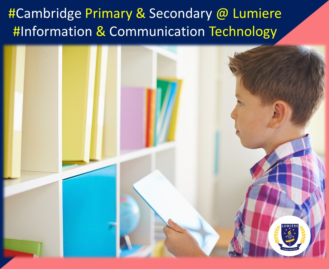Information and Communication Technology (ICT) is part of Holistic Cambridge Primary and Secondary Syllabus at Lumiere Academy Homeschool Centre.