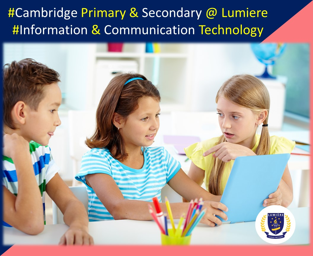 Study Information and Communication Technology as part of Lumiere Academy Cambridge Primary and Secondary Programme